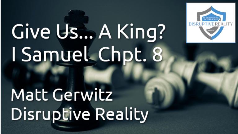 Give Us… A King? – I Samuel Chpt . 8