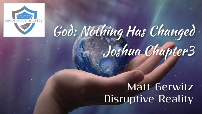 God: Nothing Has Changed – Joshua Chpt. 3