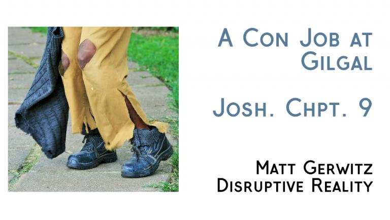 A Con Job at Gilgal – Josh. Chpt. 9
