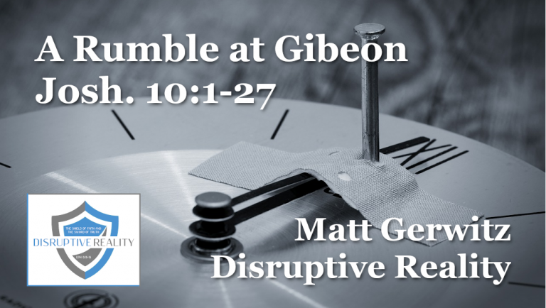 A Rumble at Gibeon – Josh. 10:1-27