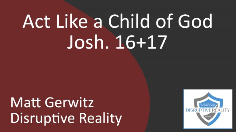 Act Like a Child of God – Josh. 16+17