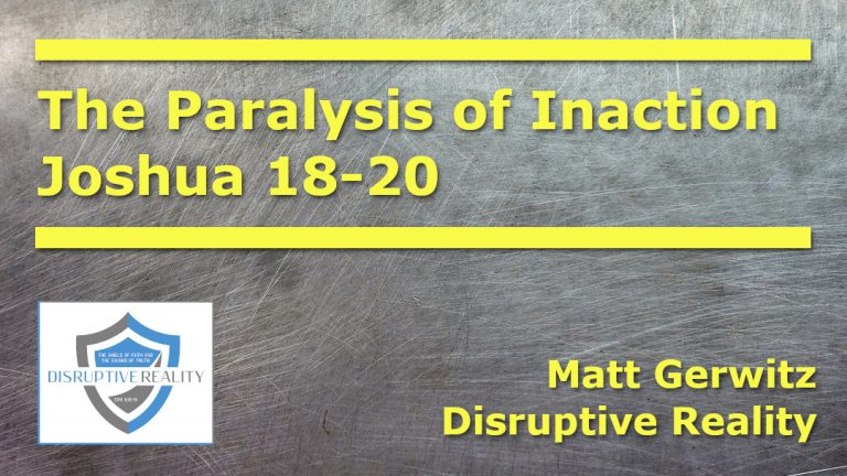The Paralysis of Inaction – Josh. 18-20