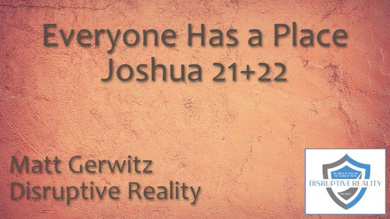 Everyone Has a Place – Josh. 21+22