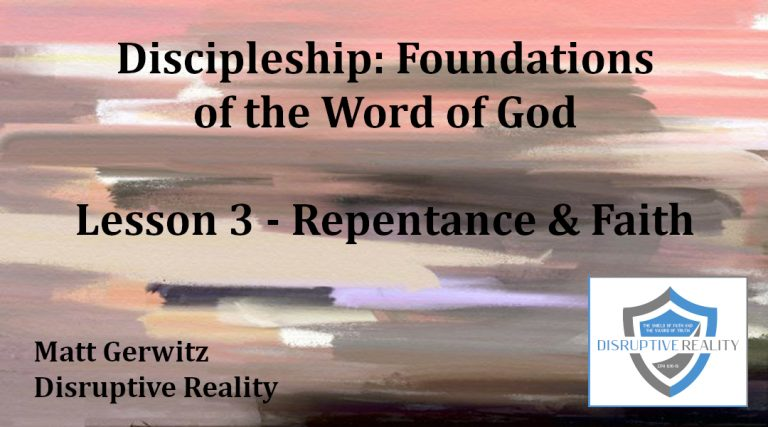 Discipleship: Foundations of the Word of God Lesson 3 – Repentance & Faith