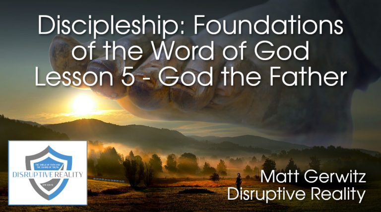 Discipleship: Foundations of the Word of God Lesson 5 – God the Father