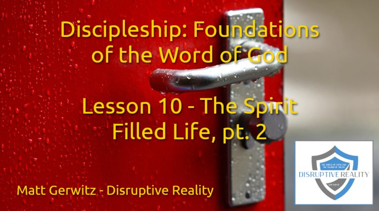 Discipleship: Foundations of the Word of God Lesson 10 – The Spirit Filled Life, pt. 2