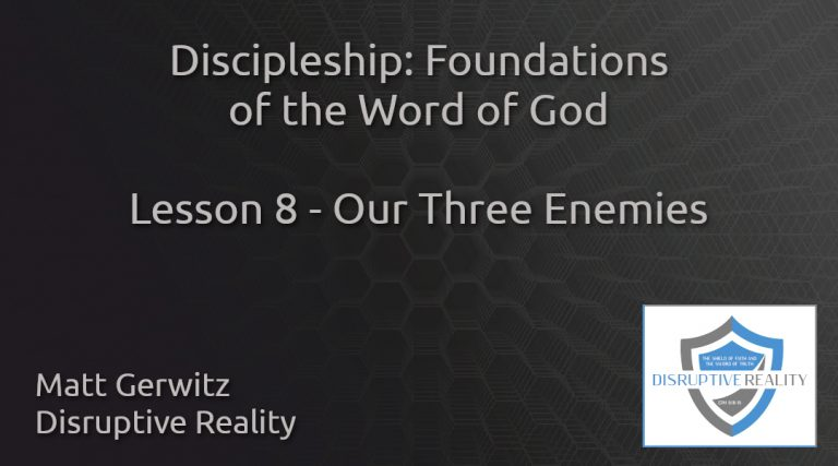 Discipleship: Foundations of the Word of God Lesson 8 – Our Three Enemies