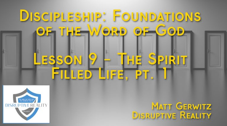 Discipleship: Foundations of the Word of God Lesson 9 – The Spirit Filled Life, pt. 1