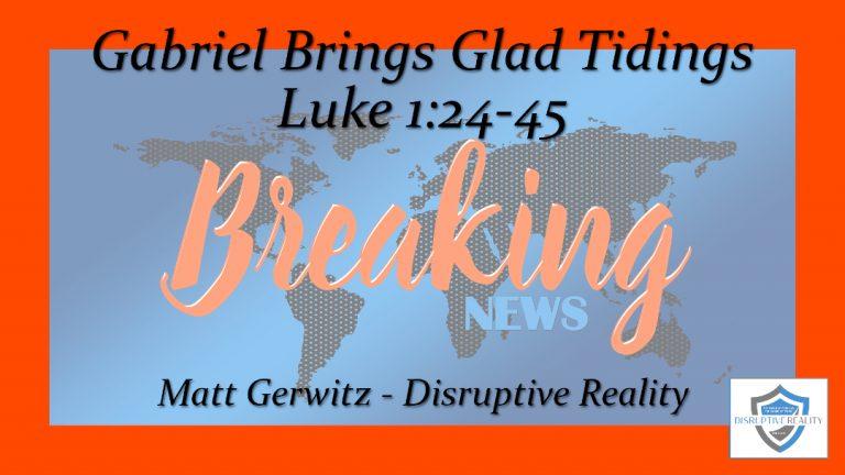 Gabriel Brings Glad Tidings – Lk. 1:24-45