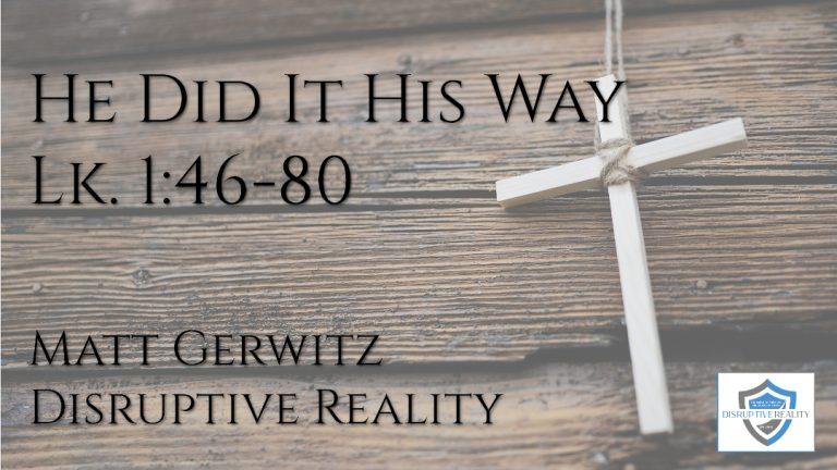 He Did It His Way – Lk. 1:46-80