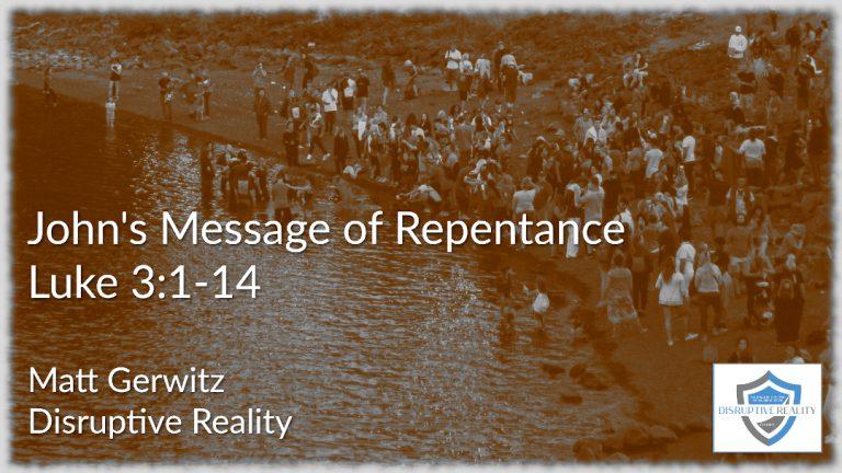 John's Message of Repentance – Lk. 3:1-14