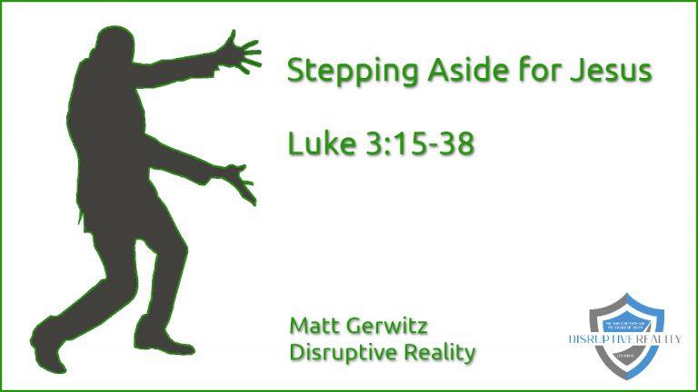 Stepping Aside for Jesus – Lk. 3:15-38
