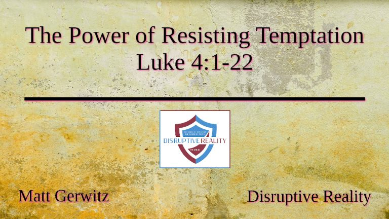 The Power of Resisting Temptation – Lk. 4:1-22