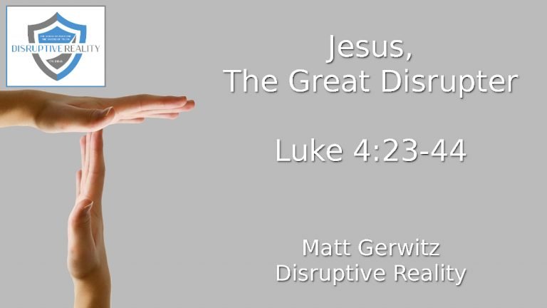 Jesus, The Great Disrupter – Lk. 4:23-44