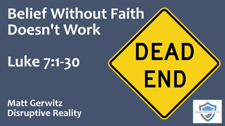 Belief Without Faith Doesn't Work – Lk. 7:1-30